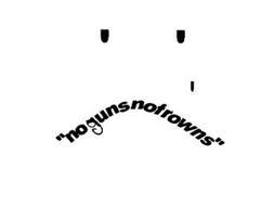 NOGUNSNOFROWNS