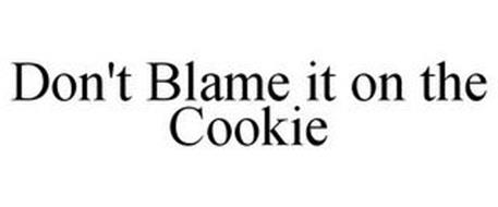DON'T BLAME IT ON THE COOKIE
