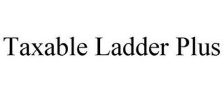 TAXABLE LADDER PLUS