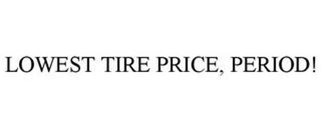LOWEST TIRE PRICE, PERIOD!