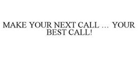 MAKE YOUR NEXT CALL ... YOUR BEST CALL!