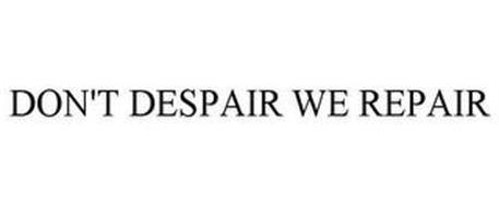 DON'T DESPAIR WE REPAIR