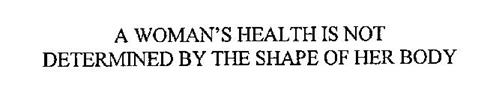 A WOMAN'S HEALTH IS NOT DETERMINED BY THE SHAPE OF HER BODY