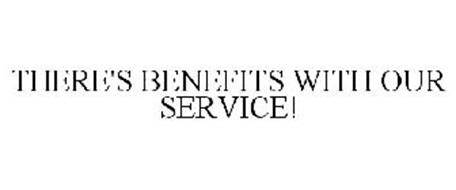 THERE'S BENEFITS WITH OUR SERVICE!