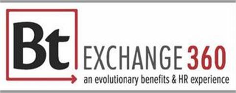 BT EXCHANGE 360 AN EVOLUTIONARY BENEFITS & HR EXPERIENCE