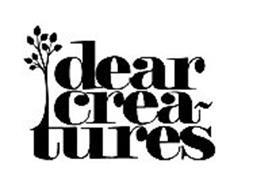 DEAR CREA~ TURES