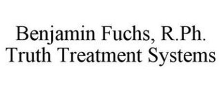 BENJAMIN FUCHS, R.PH. TRUTH TREATMENT SYSTEMS