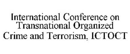 INTERNATIONAL CONFERENCE ON TRANSNATIONAL ORGANIZED CRIME AND TERRORISM, ICTOCT