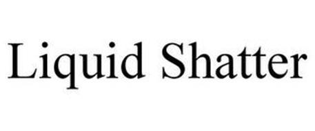 LIQUID SHATTER