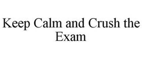 KEEP CALM AND CRUSH THE EXAM