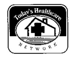 TODAY'S HEALTHCARE NETWORK