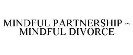 MINDFUL PARTNERSHIP ~ MINDFUL DIVORCE