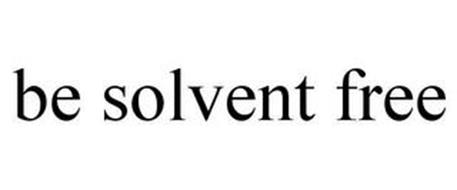 BE SOLVENT FREE
