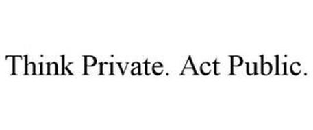 THINK PRIVATE. ACT PUBLIC.