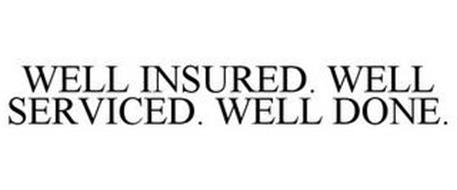 WELL INSURED. WELL SERVICED. WELL DONE.