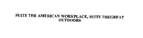 SUITS THE AMERICAN WORKPLACE, SUITS THEGREAT OUTDOORS