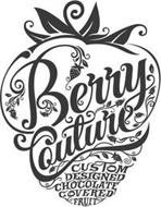 BERRY COUTURE CUSTOM DESIGNED CHOCOLATE COVERED FRUIT