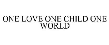 ONE LOVE ONE CHILD ONE WORLD