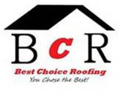 BCR BEST CHOICE ROOFING YOU CHOSE THE BEST!