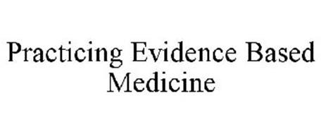 PRACTICING EVIDENCE BASED MEDICINE