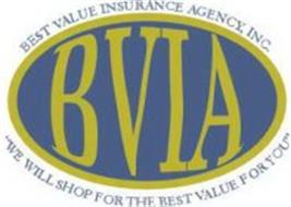 "BVIA BEST VALUE INSURANCE AGENCY, INC. ""WE WILL SHOP FOR THE BEST VALUE FOR YOU"""