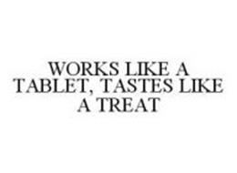 WORKS LIKE A TABLET, TASTES LIKE A TREAT