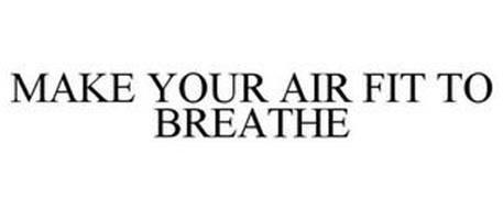 MAKE YOUR AIR FIT TO BREATHE