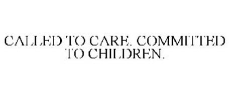 CALLED TO CARE. COMMITTED TO CHILDREN.