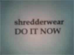 SHREDDERWEAR DO IT NOW