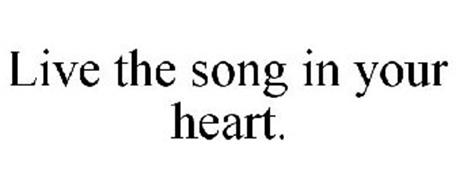LIVE THE SONG IN YOUR HEART.