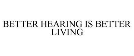 BETTER HEARING IS BETTER LIVING