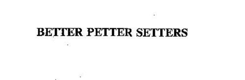 BETTER PETTER SETTERS