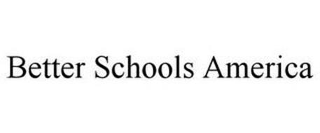 BETTER SCHOOLS AMERICA