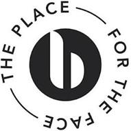 B THE PLACE FOR THE FACE