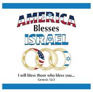 AMERICA BLESSES ISRAEL I WILL BLESS THOSE WHO BLESS YOU... GENESIS 12:3