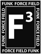 F³ FUNK FORCE FIELD FORCE FIELD FUNK