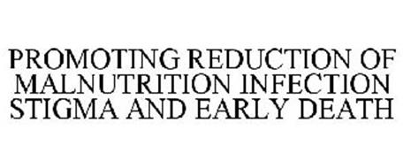 PROMOTING REDUCTION OF MALNUTRITION INFECTION STIGMA AND EARLY DEATH