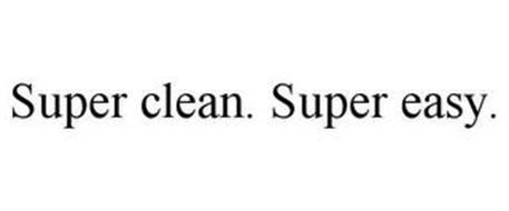 SUPER CLEAN. SUPER EASY.