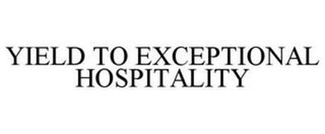 YIELD TO EXCEPTIONAL HOSPITALITY