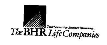 THE BHR LIFE COMPANIES YOUR SOURCE FOR BUSINESS INSURANCE