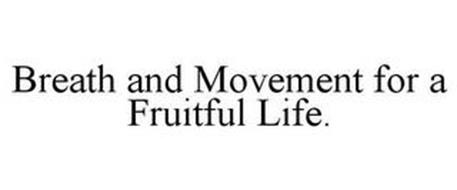 BREATH AND MOVEMENT FOR A FRUITFUL LIFE.