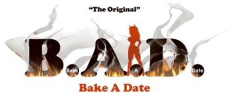 """THE ORIGINAL"" B.A.D. BAKE A DATE BAKE A DATE"
