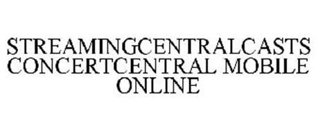 STREAMINGCENTRALCASTS CONCERTCENTRAL MOBILE ONLINE