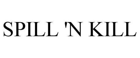 SPILL 'N KILL
