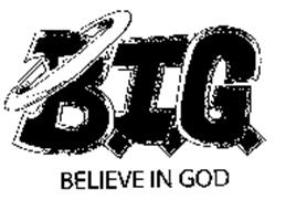 B.I.G. BELIEVE IN GOD
