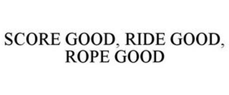 SCORE GOOD, RIDE GOOD, ROPE GOOD