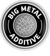 BIG METAL ADDITIVE