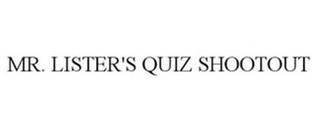 MR. LISTER'S QUIZ SHOOTOUT