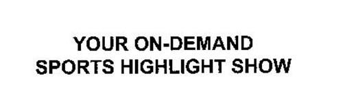 YOUR ON-DEMAND SPORTS HIGHLIGHT SHOW