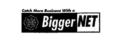 CATCH MORE BUSINESS WITH A BIGGERNET